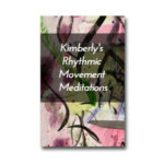 Kimberly's Rhythmic Movement Meditations