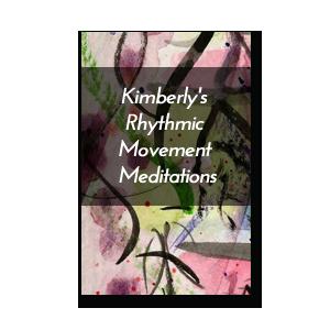 Kimberly's Rhythmic Movement Meditations
