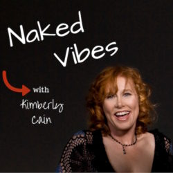 The Naked Vibes Show podcast with Kimberly Cain